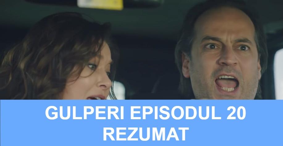 Gulperi Episodul 20 Rezumat