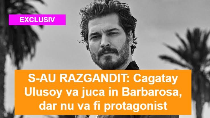 Cagatay Ulusoy va juca in Barbarosa insa nu in rolul principal