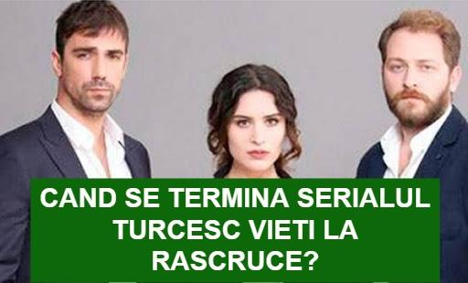 Cand se termina serialul turcesc Vieti la rascruce