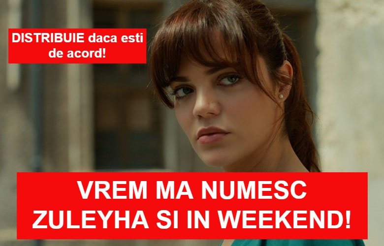 Vrem Ma Numesc Zuleyha si in weekend