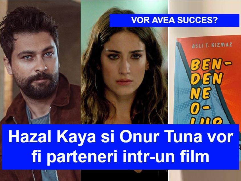 Hazal Kaya si Onur Tuna vor juca intr-un film