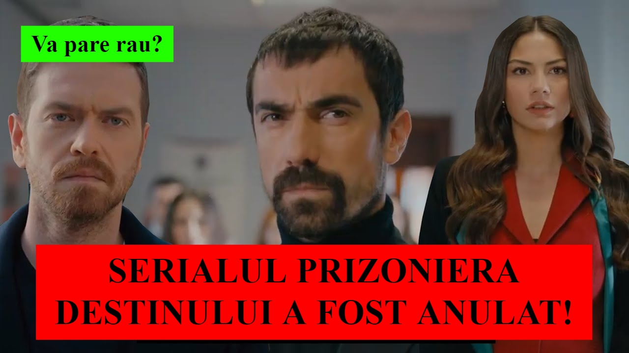 Serialul turcesc Prizoniera Destinului a fost anulat