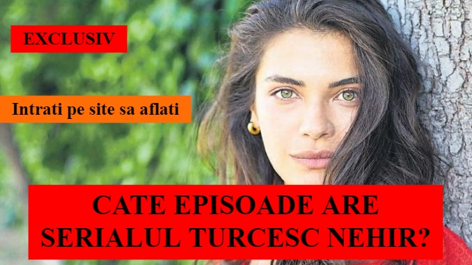 Cate episoade are serialul turcesc Nehir